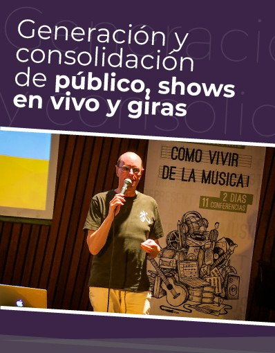 Taller Internacional - Tema 7: Generación y consolidación de público, shows en vivo y giras