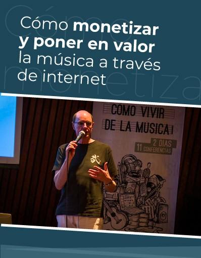 Taller Internacional - Tema 10: Cómo monetizar y poner en valor la música a través de internet