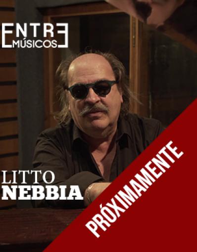 PRÓXIMAMENTE: Entre Músicos - Litto Nebbia